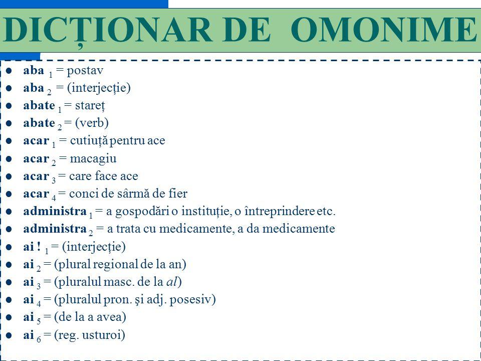 106 TIPURI DE OMONIME Lexicale [ aparţin aceleiaşi clase morfologice şi au sens diferit ]: război ( conflict armat ; instrument de ţesut ), mină ( gal
