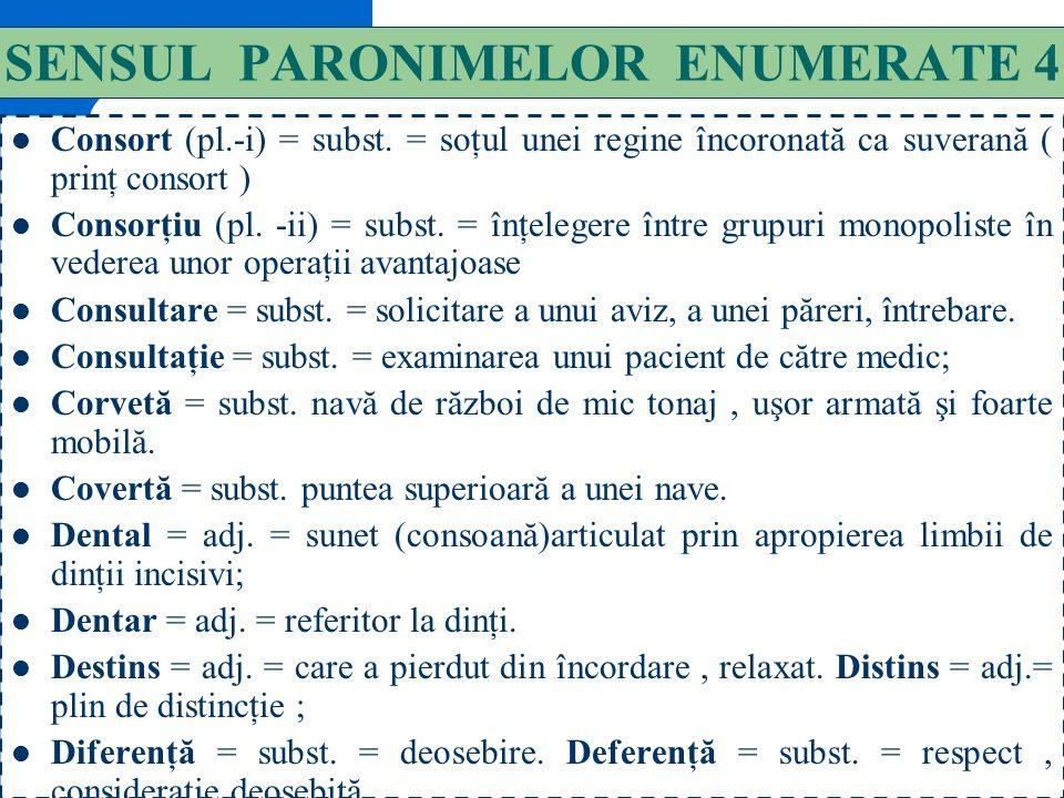 133 SENSUL PARONIMELOR ENUMERATE 3 Comunicare = subst. = înştiinţare, raport, lucrare ştiinţifică. Comunicaţie = subst. = mijloc de legătură între dou