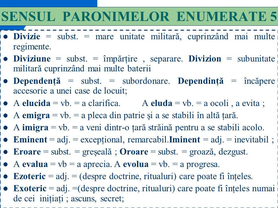 134 SENSUL PARONIMELOR ENUMERATE 4 Consort (pl.-i) = subst. = soţul unei regine încoronată ca suverană ( prinţ consort ) Consorţiu (pl. -ii) = subst.