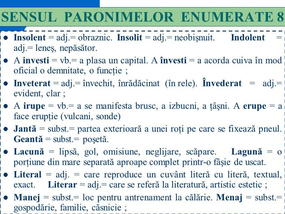 137 SENSUL PARONIMELOR ENUMERATE 7 Flagrant = adj. = izbitor, evident. Fragrant = adj. = mirositor, parfumat. Funcţional = adj. = referitor la o funcţ