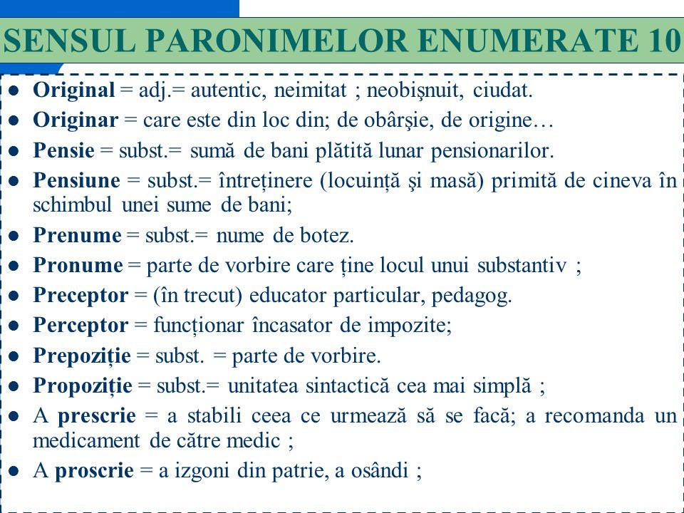 139 SENSUL PARONIMELOR ENUMERATE 9 Miner = subst.= muncitor în mină. Minier = adj.= care se referă la extragerea minereului ; Nefrită = subst.= inflam