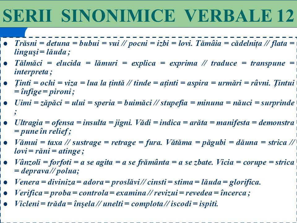 87 SERII SINONIMICE VERBALE 11 Sabota = compromite // frâna = împiedica // unelti // submina. Scărmăna = părui = bate = snopi ; Săpa = eroda = măcina