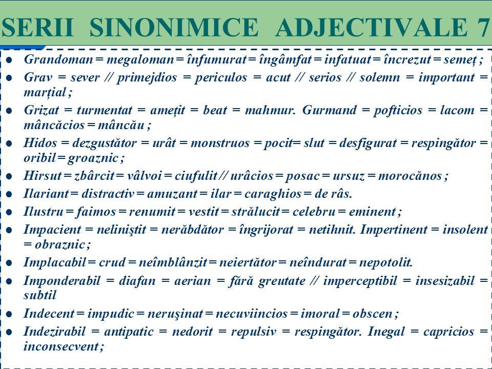 94 SERII SINONIMICE ADJECTIVALE 6 Fertil = fecund = rodnic = roditor = productiv // bogat // gras. Flotant = plutitor // nestabil = pasager; Filistin