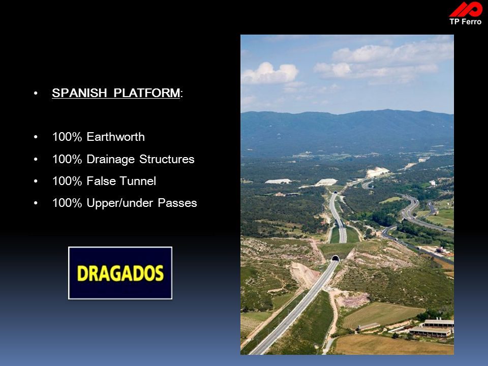 SPANISH PLATFORM: 100% Earthworth 100% Drainage Structures 100% False Tunnel 100% Upper/under Passes