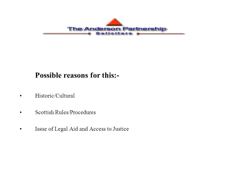 Possible reasons for this:- Historic/Cultural Scottish Rules/Procedures Issue of Legal Aid and Access to Justice