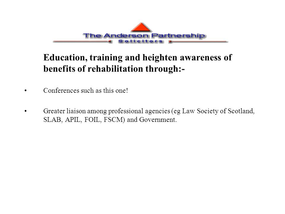 Education, training and heighten awareness of benefits of rehabilitation through:- Conferences such as this one.