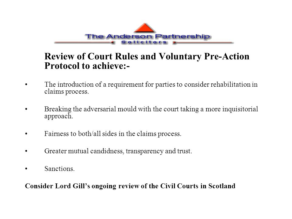 Review of Court Rules and Voluntary Pre-Action Protocol to achieve:- The introduction of a requirement for parties to consider rehabilitation in claims process.