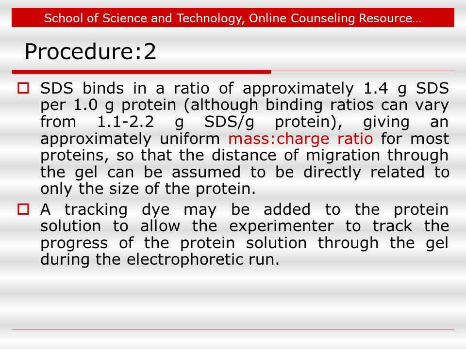 School of Science and Technology, Online Counseling Resource… Procedure:2  SDS binds in a ratio of approximately 1.4 g SDS per 1.0 g protein (althoug