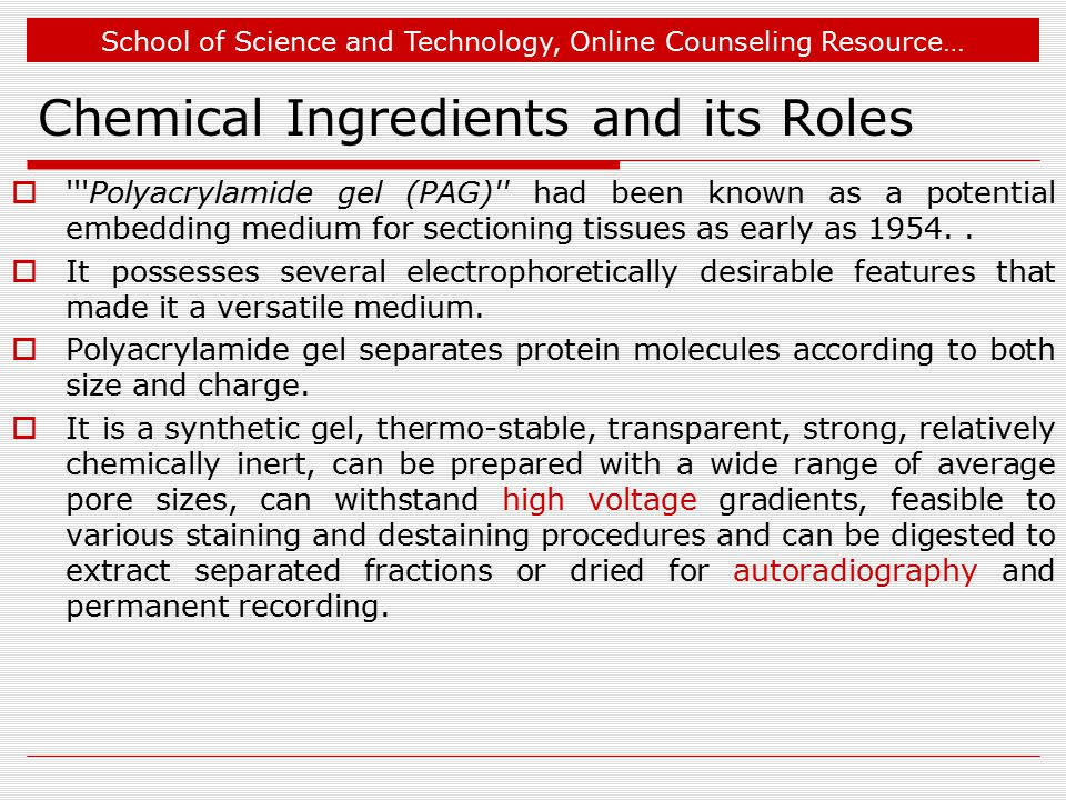 School of Science and Technology, Online Counseling Resource… Chemical Ingredients and its Roles  Polyacrylamide gel (PAG) had been known as a potential embedding medium for sectioning tissues as early as 1954..