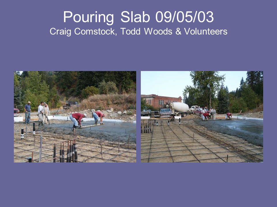 Pouring Slab 09/05/03 Craig Comstock, Todd Woods & Volunteers