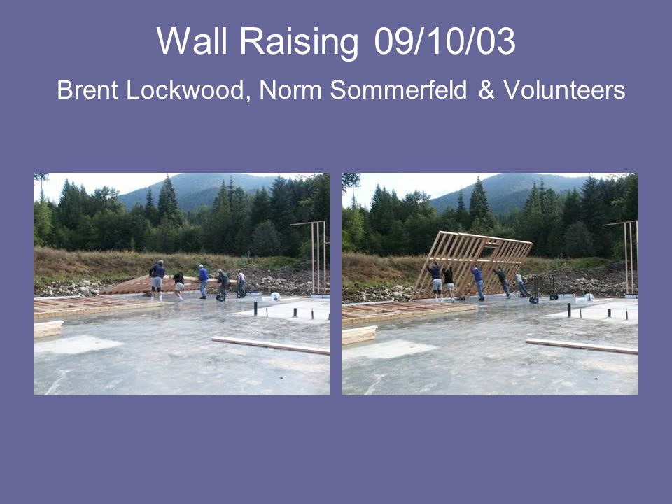 Wall Raising 09/10/03 Brent Lockwood, Norm Sommerfeld & Volunteers