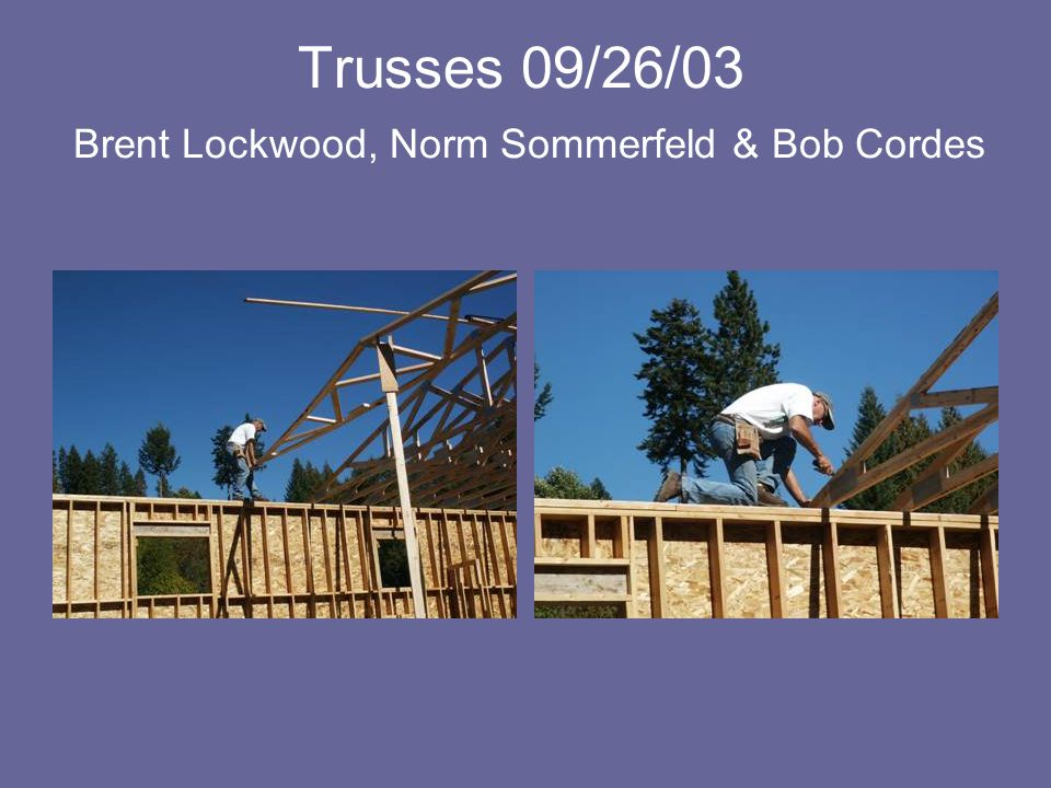 Trusses 09/26/03 Brent Lockwood, Norm Sommerfeld & Bob Cordes