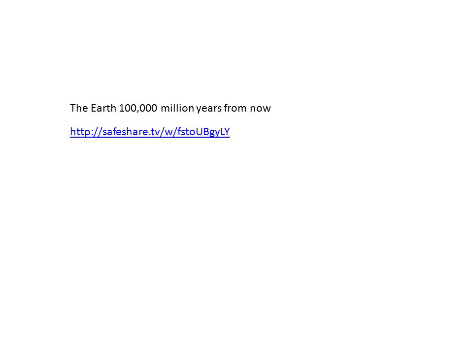 http://safeshare.tv/w/fstoUBgyLY The Earth 100,000 million years from now