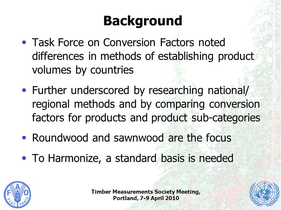 Timber Measurements Society Meeting, Portland, 7-9 April 2010 Background  Task Force on Conversion Factors noted differences in methods of establishi