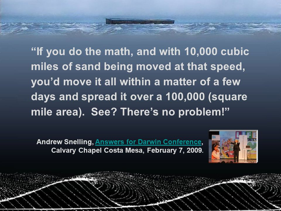"""""""If you do the math, and with 10,000 cubic miles of sand being moved at that speed, you'd move it all within a matter of a few days and spread it over"""