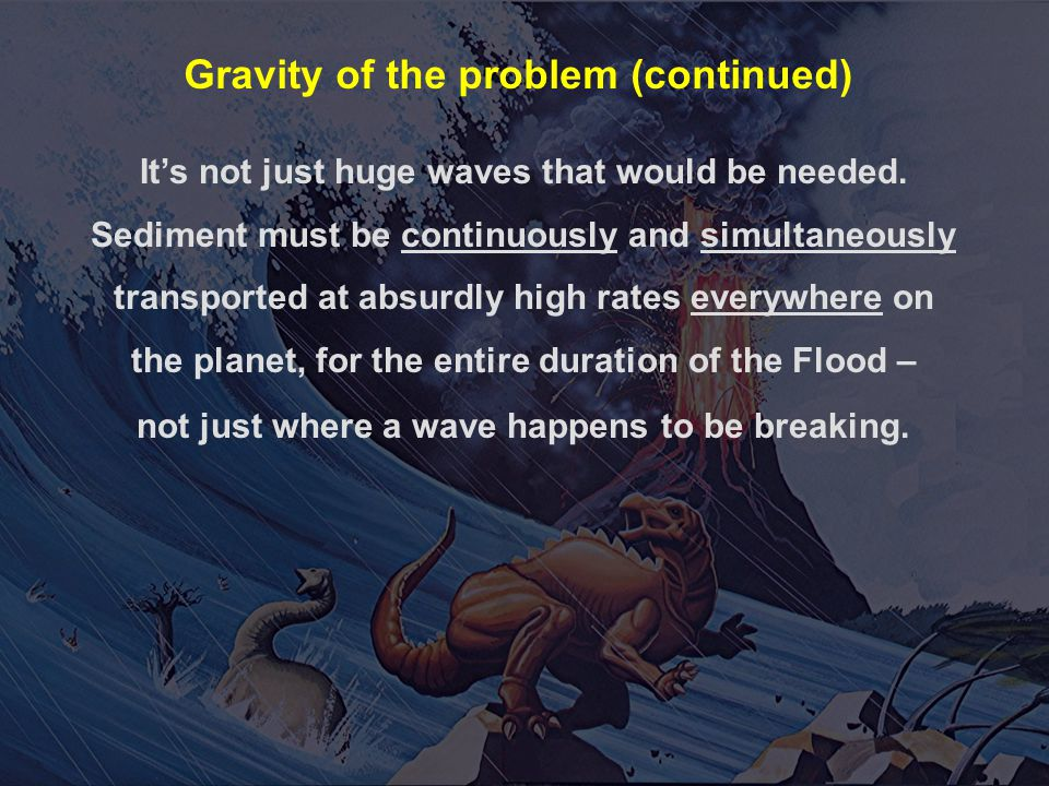 It's not just huge waves that would be needed. Sediment must be continuously and simultaneously transported at absurdly high rates everywhere on the p