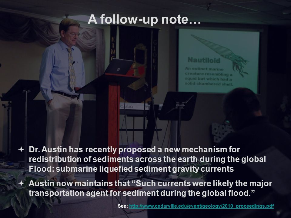  Dr. Austin has recently proposed a new mechanism for redistribution of sediments across the earth during the global Flood: submarine liquefied sedim