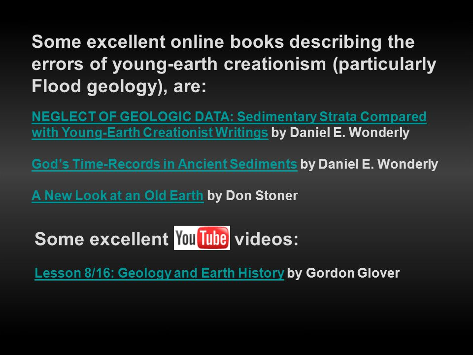 Some excellent online books describing the errors of young-earth creationism (particularly Flood geology), are: NEGLECT OF GEOLOGIC DATA: Sedimentary