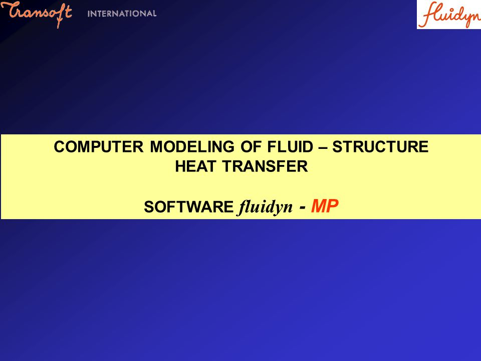 COMPUTER MODELING OF FLUID – STRUCTURE HEAT TRANSFER SOFTWARE fluidyn - MP
