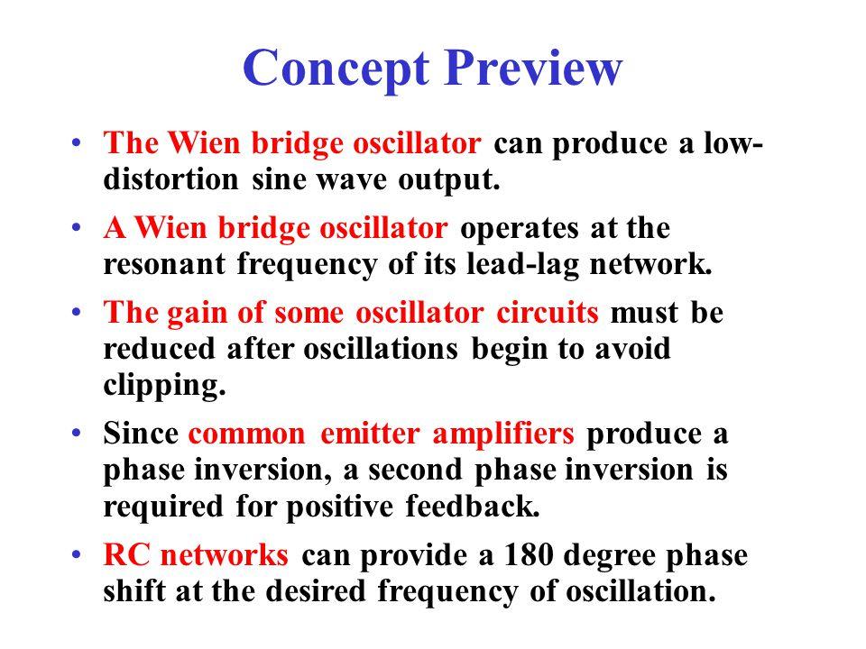 Concept Review Oscillators convert dc to ac. Oscillators use positive feedback. An amplifier will oscillate if it has positive feedback and has more g