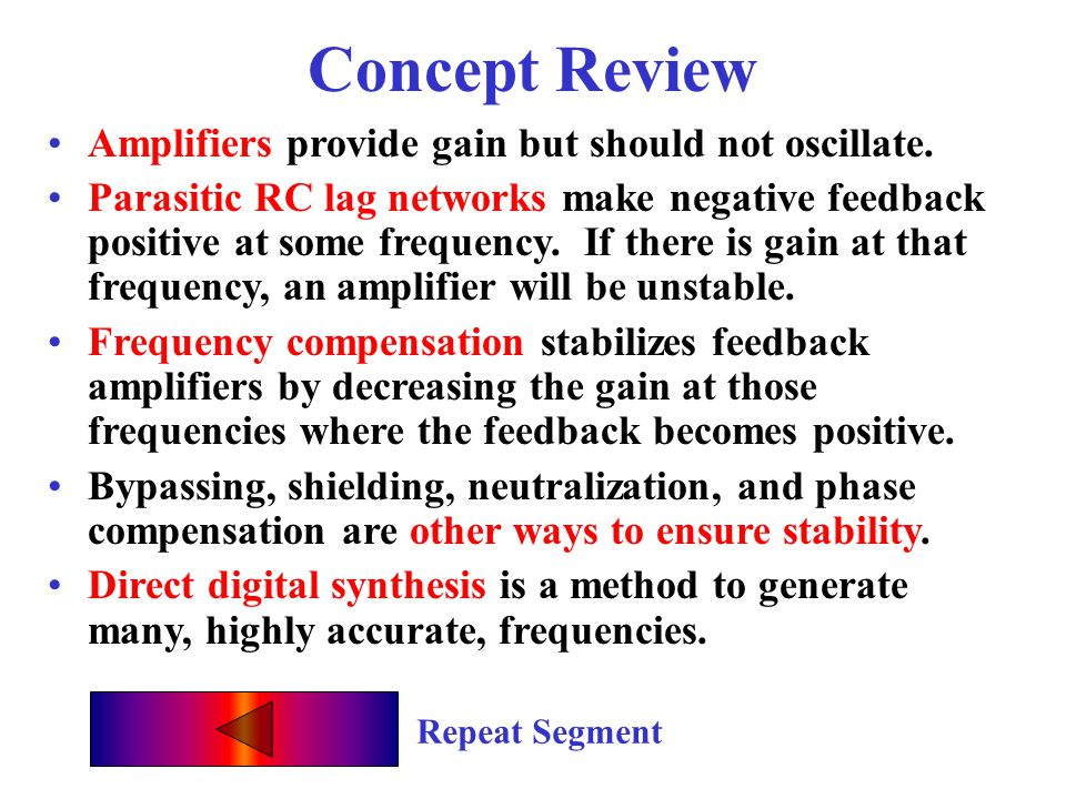Oscillator Wrap-up Quiz Relaxation oscillators are controlled by RC __________ __________. time constants Negative feedback becomes positive at some f