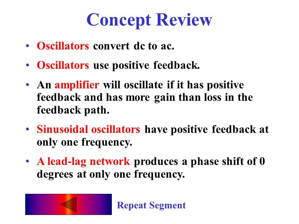 Oscillator Basics Quiz Oscillators convert dc to __________. ac In order for an oscillator to work, the feedback must be __________. positive An oscil