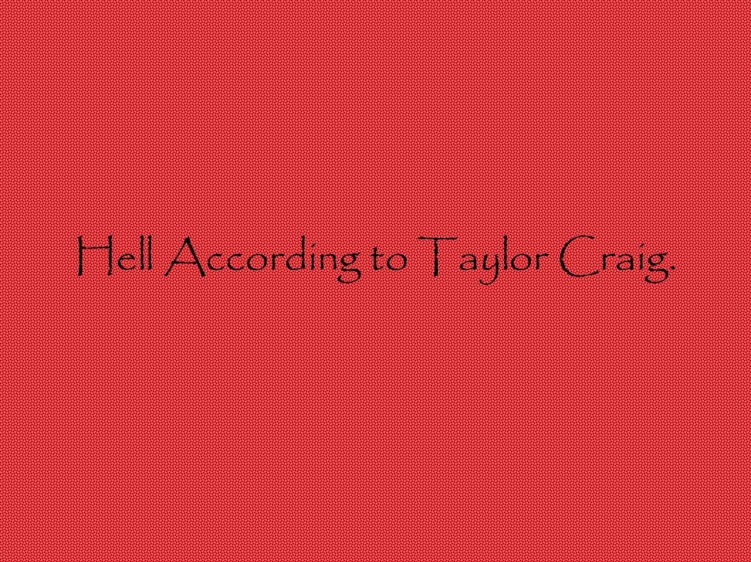 Hell According to Taylor Craig.