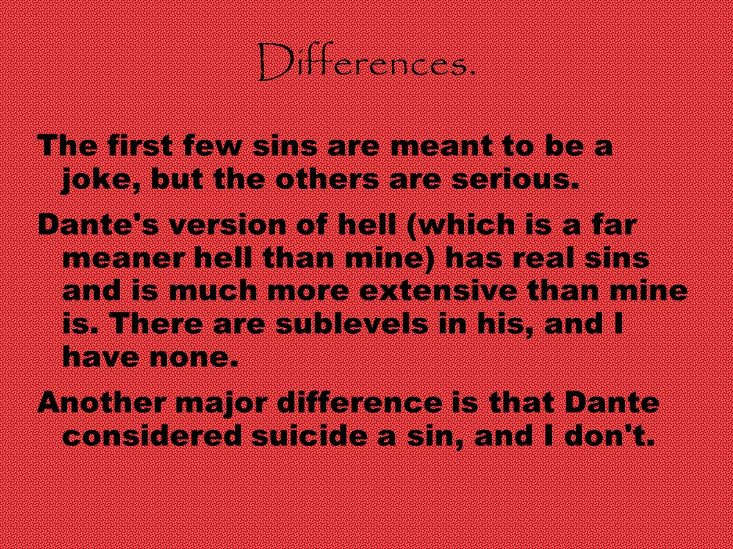 Differences. The first few sins are meant to be a joke, but the others are serious.