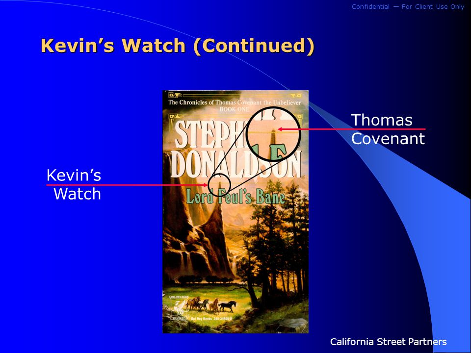 Confidential — For Client Use Only California Street Partners Kevin's Watch (Continued) Thomas Covenant Kevin's Watch