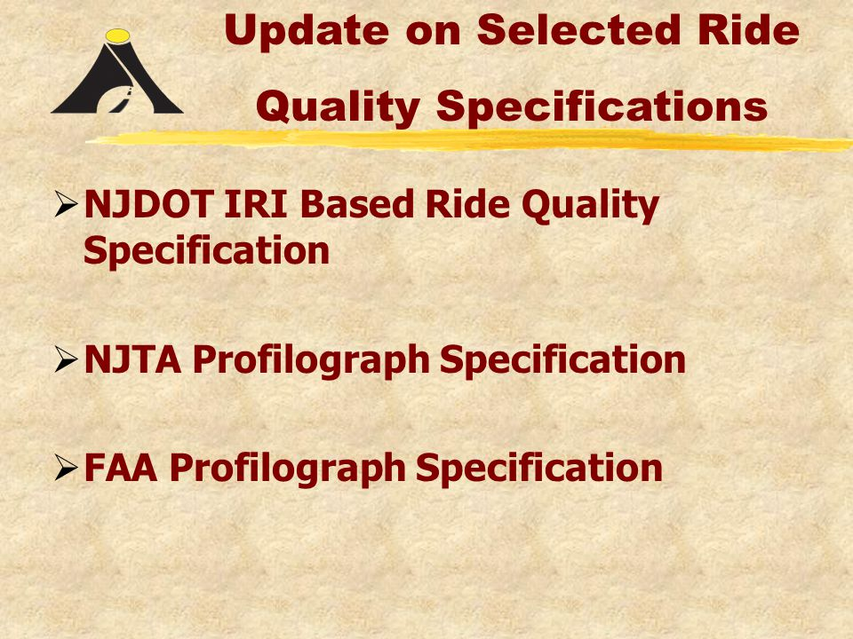  NJDOT IRI Based Ride Quality Specification  NJTA Profilograph Specification  FAA Profilograph Specification Update on Selected Ride Quality Specifications