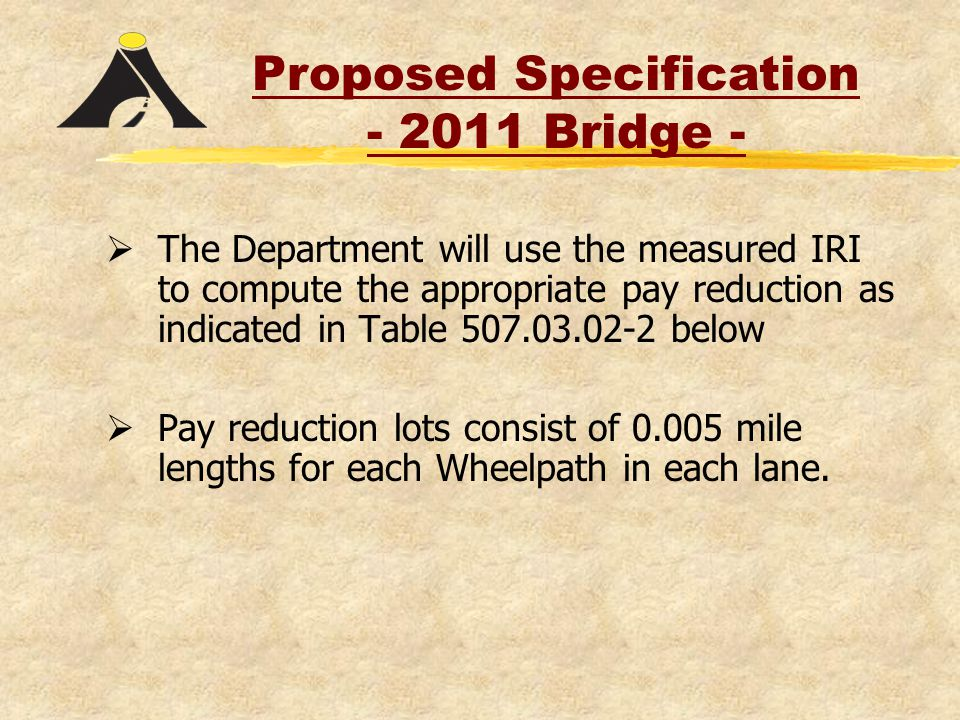  The Department will use the measured IRI to compute the appropriate pay reduction as indicated in Table 507.03.02-2 below  Pay reduction lots consist of 0.005 mile lengths for each Wheelpath in each lane.