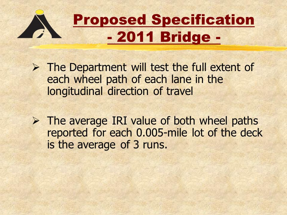  The Department will test the full extent of each wheel path of each lane in the longitudinal direction of travel  The average IRI value of both wheel paths reported for each 0.005-mile lot of the deck is the average of 3 runs.