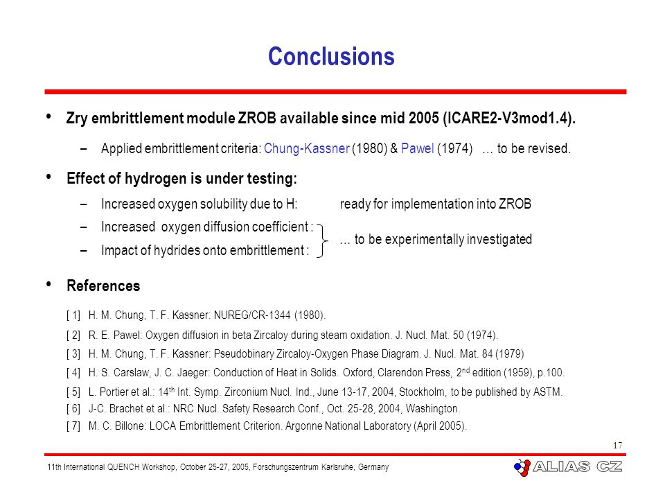 11th International QUENCH Workshop, October 25-27, 2005, Forschungszentrum Karlsruhe, Germany 17 Conclusions Zry embrittlement module ZROB available s