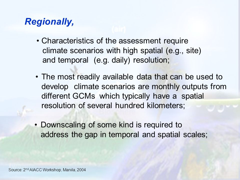 Regionally, Characteristics of the assessment require climate scenarios with high spatial (e.g., site) and temporal (e.g.