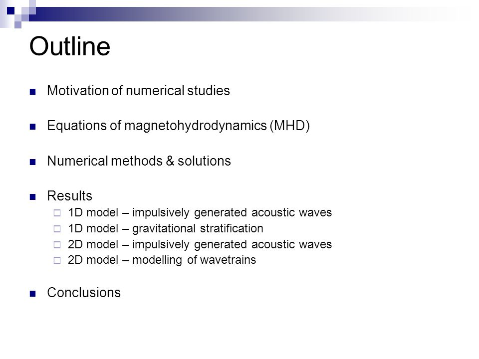 Outline Motivation of numerical studies Equations of magnetohydrodynamics (MHD) Numerical methods & solutions Results  1D model – impulsively generat