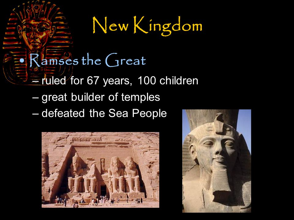 New Kingdom Ramses the Great –ruled for 67 years, 100 children –great builder of temples –defeated the Sea People