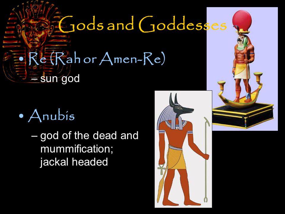 Gods and Goddesses Osiris –god of the underworld Isis –goddess of magic Horus –sky god; god of the pharaohs