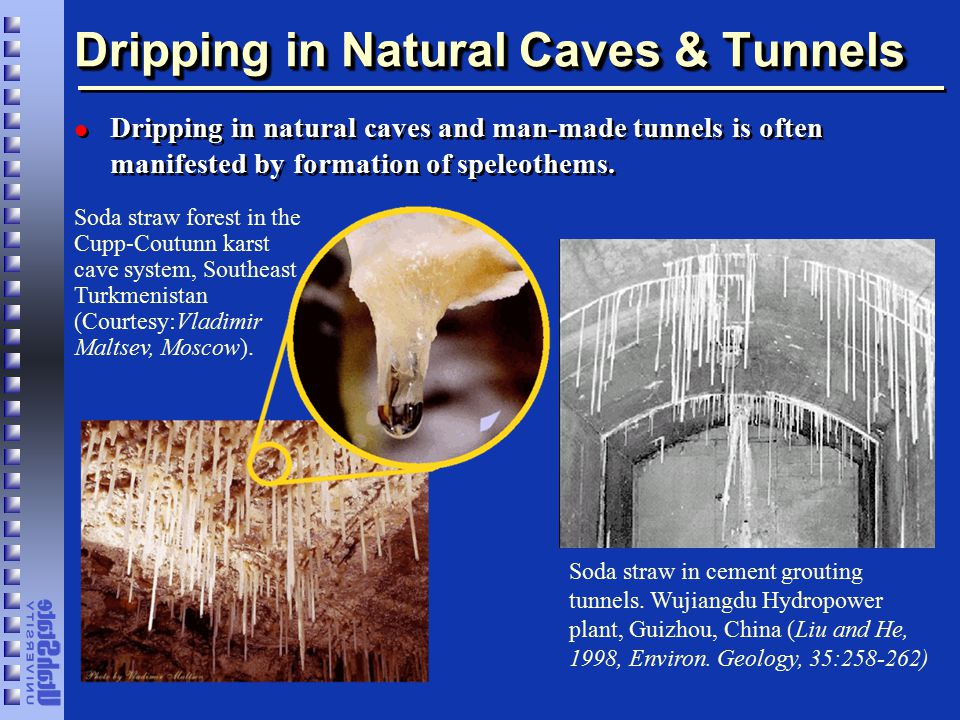 Dripping in Natural Caves & Tunnels l Dripping in natural caves and man-made tunnels is often manifested by formation of speleothems.