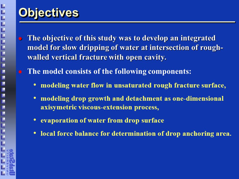 ObjectivesObjectives l The objective of this study was to develop an integrated model for slow dripping of water at intersection of rough- walled vertical fracture with open cavity.