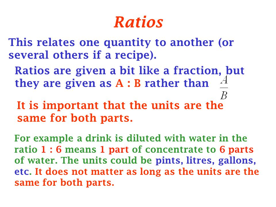 Ratios This relates one quantity to another (or several others if a recipe).