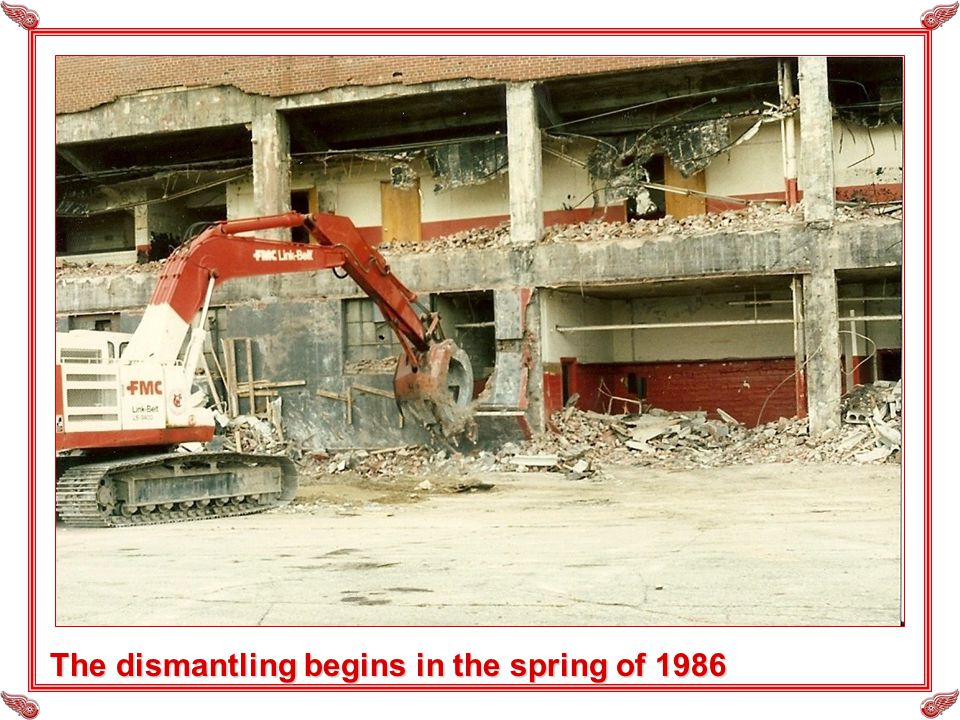 The dismantling begins in the spring of 1986