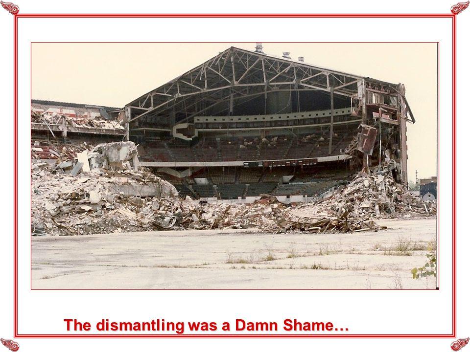 The dismantling was a Damn Shame…