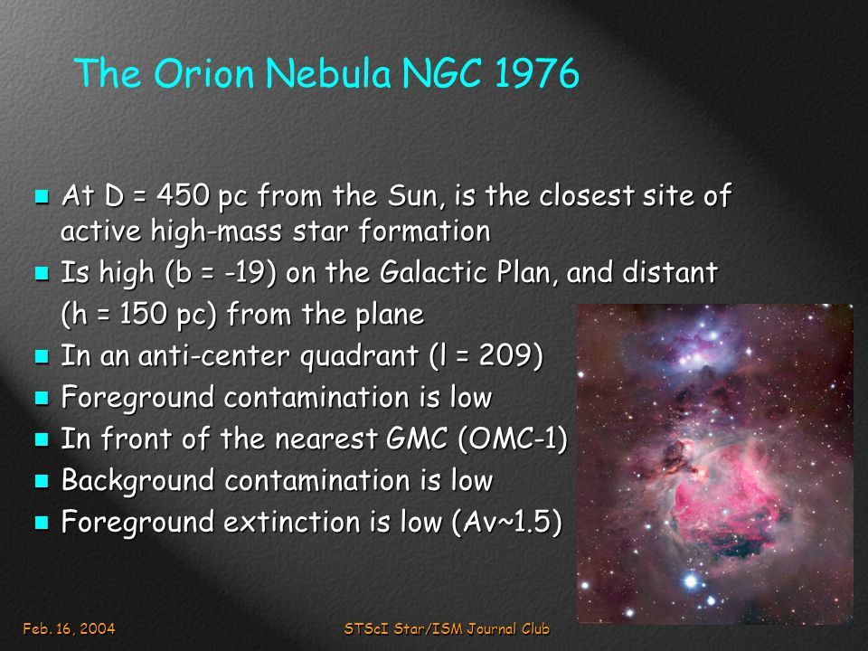 Feb. 16, 2004STScI Star/ISM Journal Club The Orion Nebula NGC 1976 At D = 450 pc from the Sun, is the closest site of active high-mass star formation