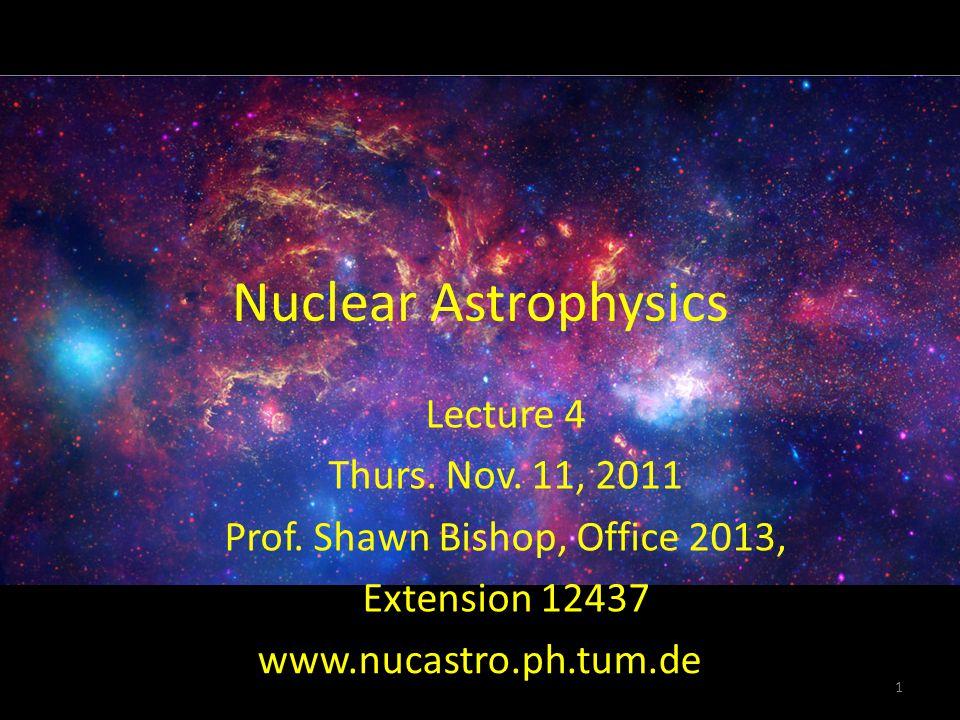 Nuclear Astrophysics Lecture 4 Thurs. Nov. 11, 2011 Prof.