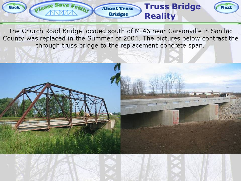 About Truss Bridges – Reality The Church Road Bridge located south of M-46 near Carsonville in Sanilac County was replaced in the Summer of 2004.