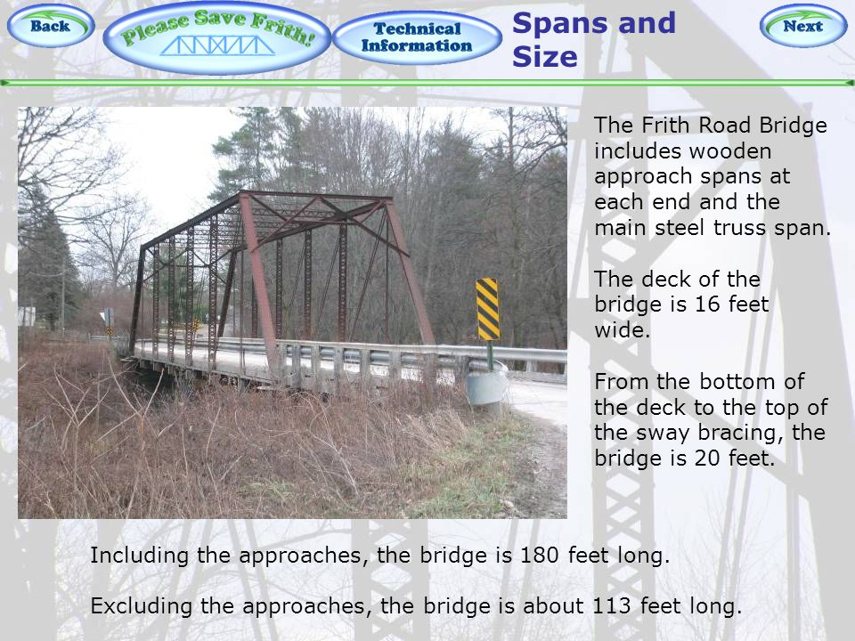 Technical Information – Spans and Size The Frith Road Bridge includes wooden approach spans at each end and the main steel truss span.