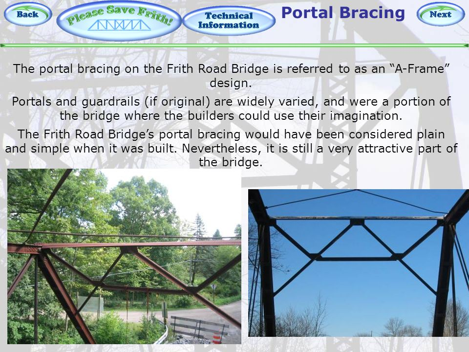 Technical Information – Portal Bracing The portal bracing on the Frith Road Bridge is referred to as an A-Frame design.