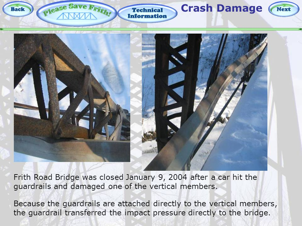 Technical Information – Crash Damage Crash Damage Frith Road Bridge was closed January 9, 2004 after a car hit the guardrails and damaged one of the vertical members.