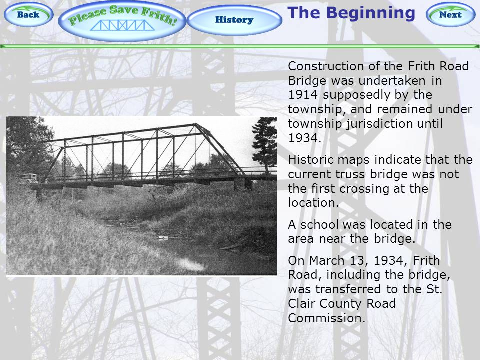 History – The Beginning The Beginning Construction of the Frith Road Bridge was undertaken in 1914 supposedly by the township, and remained under township jurisdiction until 1934.