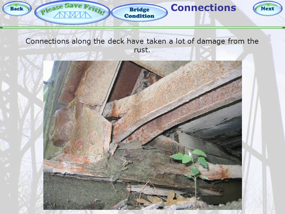 Bridge Condition – Connections Connections Connections along the deck have taken a lot of damage from the rust.